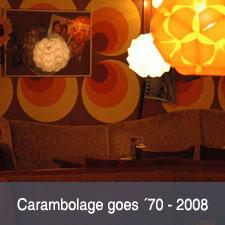 Carambolage goes ´70 – 2008